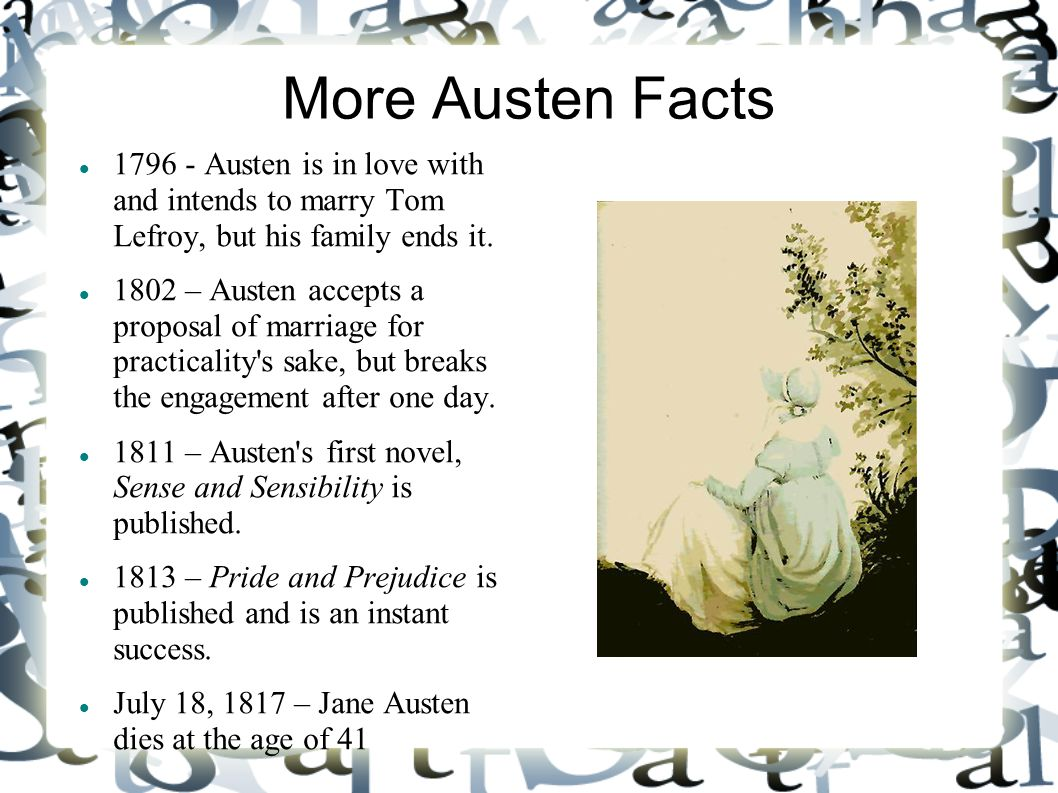 More Austen Facts 1796 - Austen is in love with and intends to marry Tom Lefroy, but his family ends it.