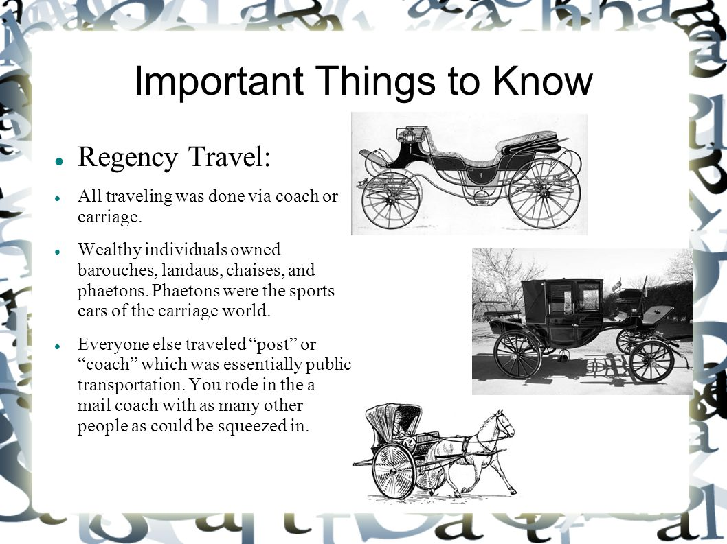 Important Things to Know Regency Travel: All traveling was done via coach or carriage.