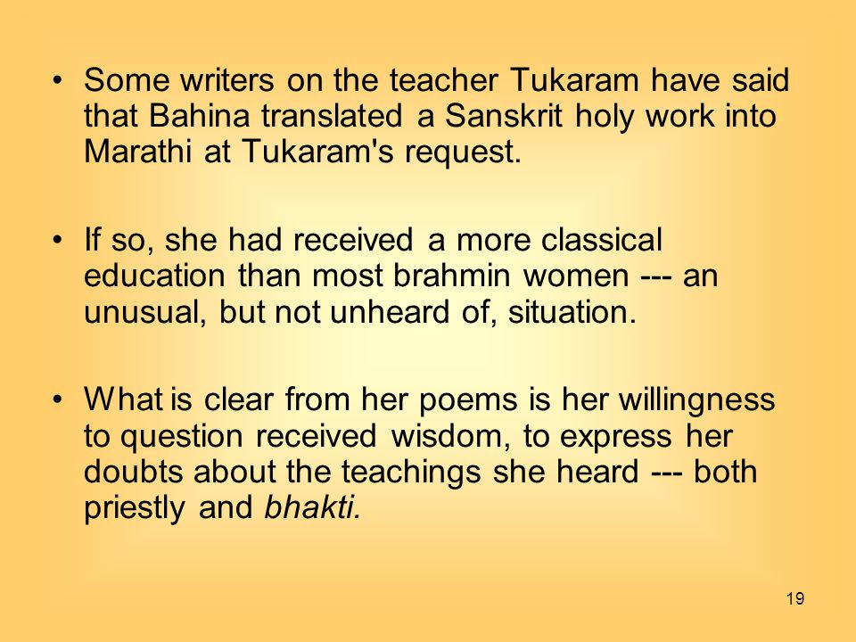 19 Some writers on the teacher Tukaram have said that Bahina translated a Sanskrit holy work into Marathi at Tukaram's request. If so, she had receive