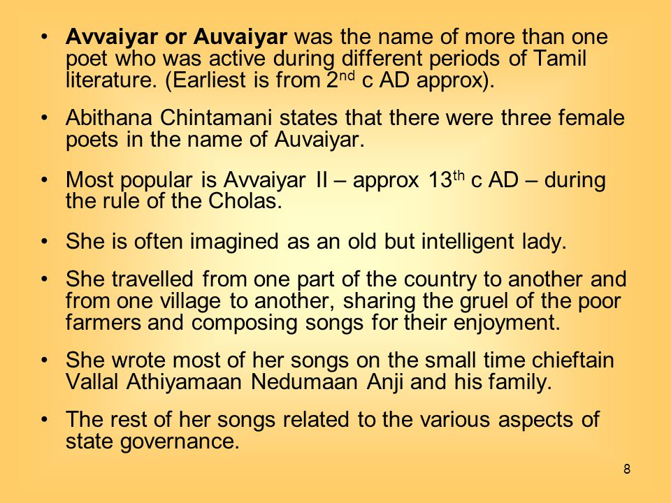 8 Avvaiyar or Auvaiyar was the name of more than one poet who was active during different periods of Tamil literature. (Earliest is from 2 nd c AD app
