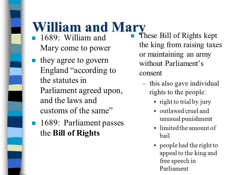 "William and Mary n 1689: William and Mary come to power n they agree to govern England ""according to the statutes in Parliament agreed upon, and the l"