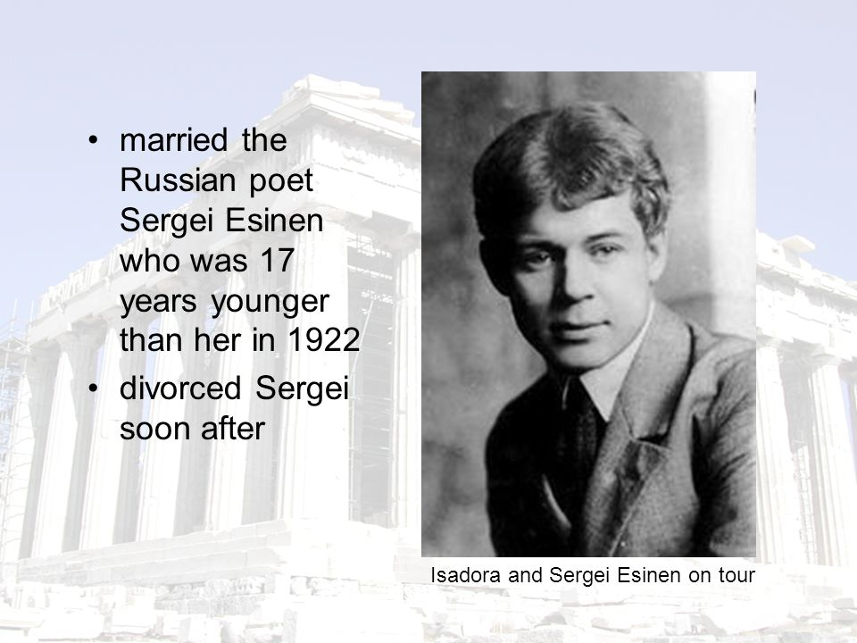 married the Russian poet Sergei Esinen who was 17 years younger than her in 1922 divorced Sergei soon after Isadora and Sergei Esinen on tour