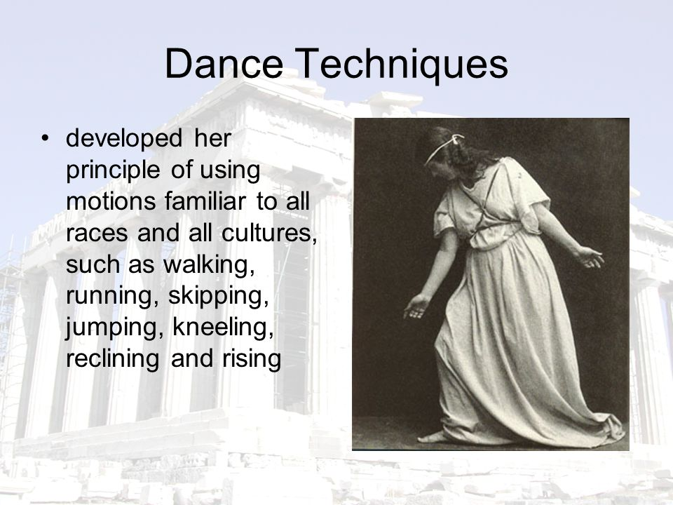 Dance Techniques developed her principle of using motions familiar to all races and all cultures, such as walking, running, skipping, jumping, kneeling, reclining and rising