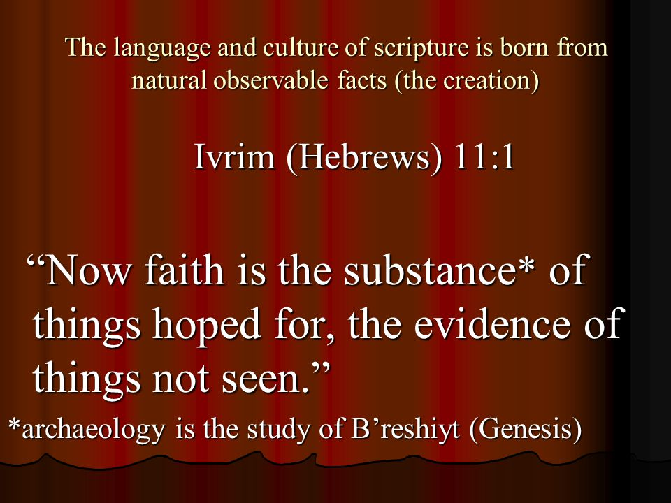 "The language and culture of scripture is born from natural observable facts (the creation) Ivrim (Hebrews) 11:1 Ivrim (Hebrews) 11:1 ""Now faith is the"