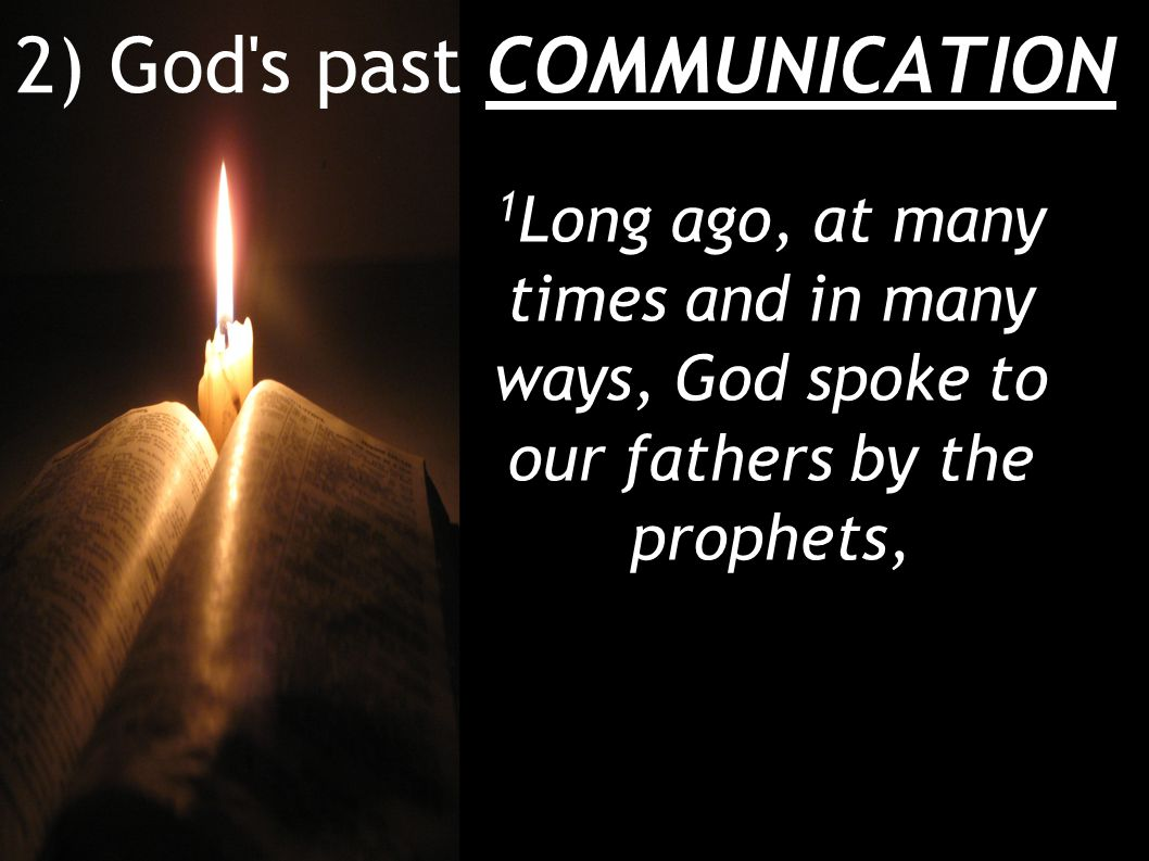 2) God s past COMMUNICATION 1 Long ago, at many times and in many ways, God spoke to our fathers by the prophets,