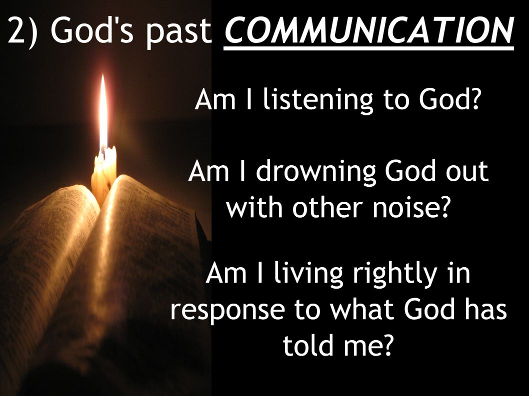 2) God s past COMMUNICATION Am I listening to God.