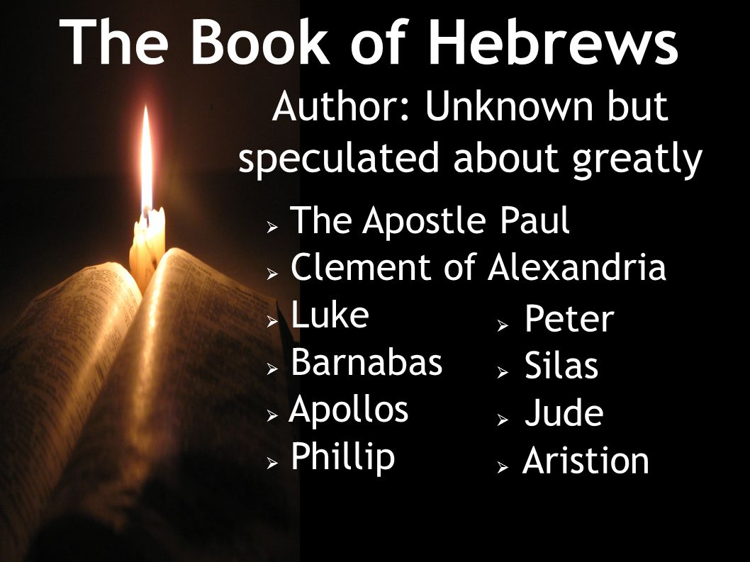 The Book of Hebrews Date: Unknown but probably before 70 AD  95 AD  Early 80 AD  Personal opinion about 64 AD