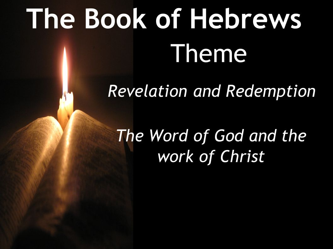 The Book of Hebrews Theme Man is ignorant and he needs God s word in Scripture, Man is also guilty and he needs Christ s work, that redemptive sacrifice by which alone we are forgiven.