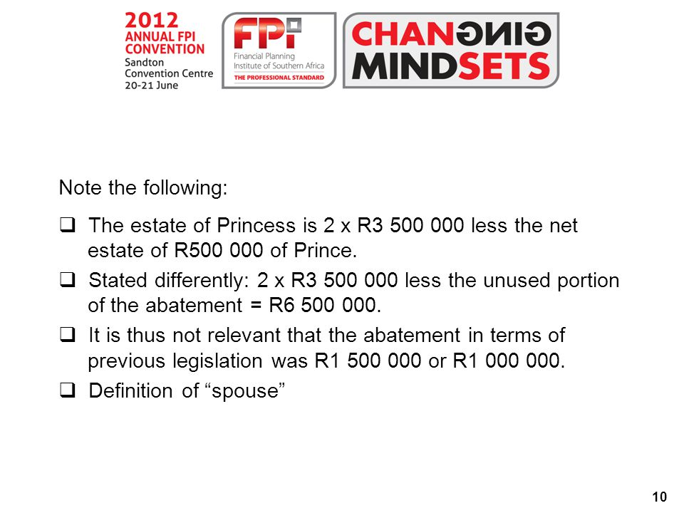10 Note the following:  The estate of Princess is 2 x R3 500 000 less the net estate of R500 000 of Prince.