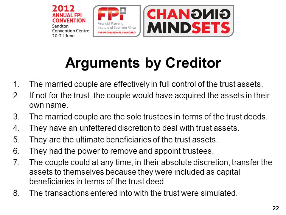 22 Arguments by Creditor 1.The married couple are effectively in full control of the trust assets.