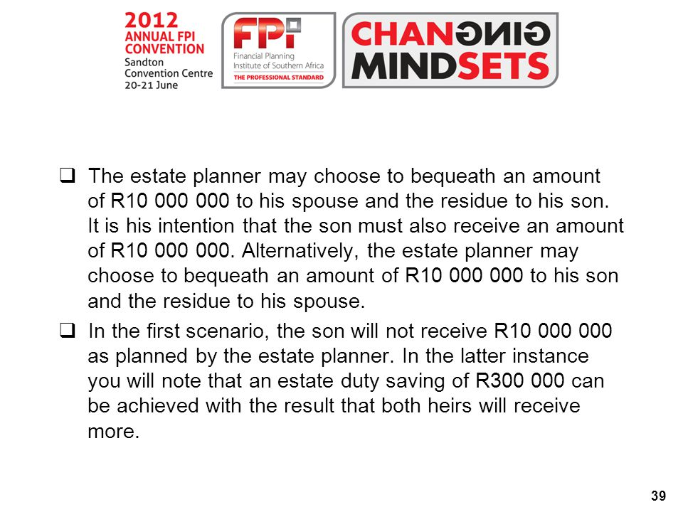 39  The estate planner may choose to bequeath an amount of R10 000 000 to his spouse and the residue to his son.