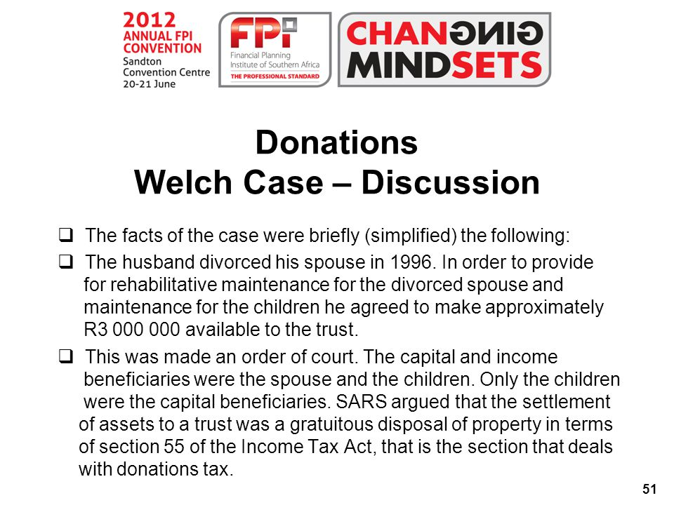 51 Donations Welch Case – Discussion  The facts of the case were briefly (simplified) the following:  The husband divorced his spouse in 1996.