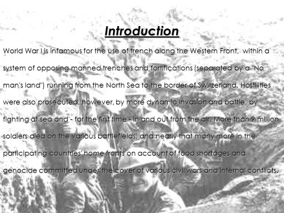 Introduction World War I is infamous for the use of trench along the Western Front, within a system of opposing manned trenches and fortifications (separated by a No man s land ) running from the North Sea to the border of Switzerland.