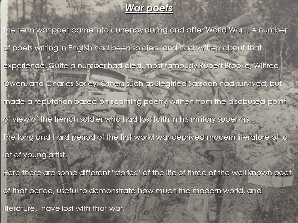 War poets The term war poet came into currency during and after World War I.