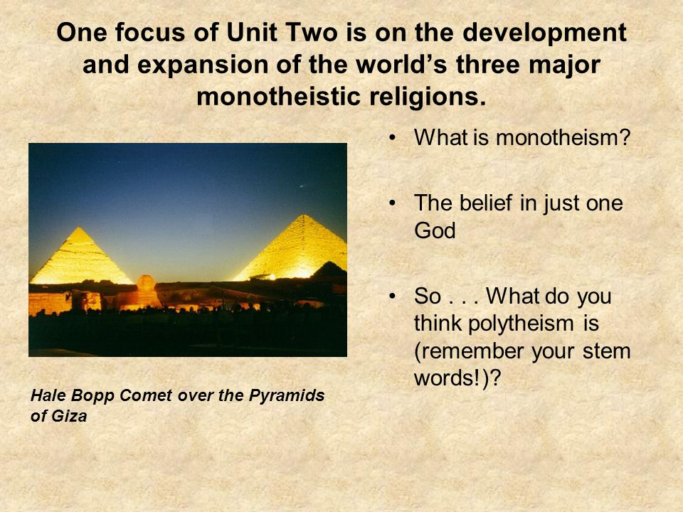 One focus of Unit Two is on the development and expansion of the world's three major monotheistic religions.