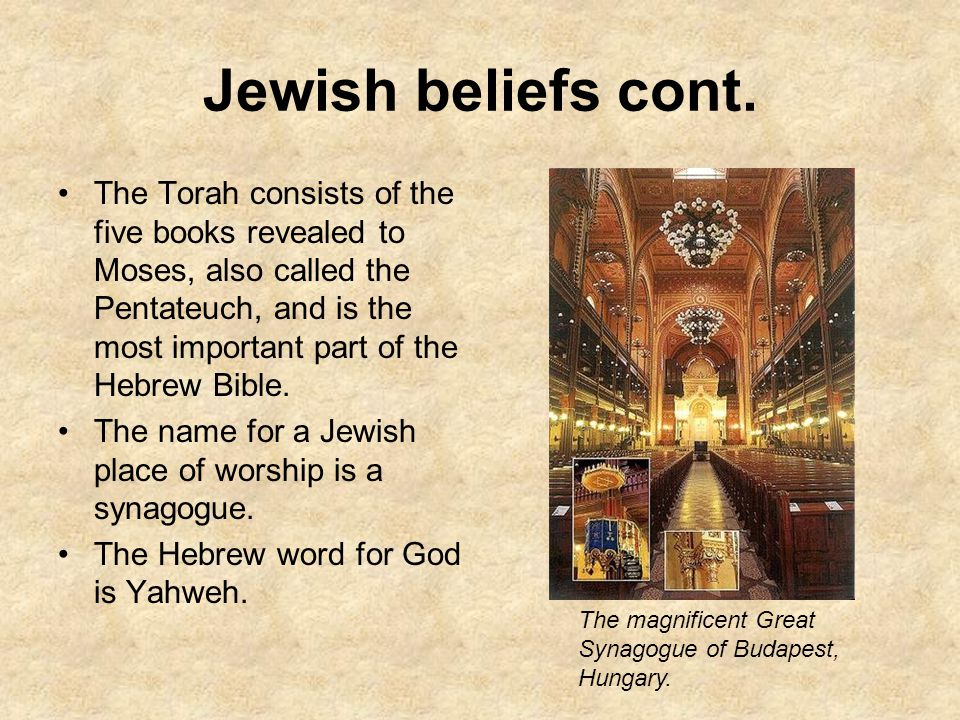 Jewish beliefs cont. The Torah consists of the five books revealed to Moses, also called the Pentateuch, and is the most important part of the Hebrew