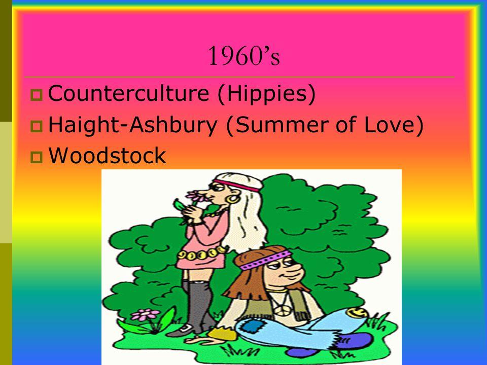 1960's  Counterculture (Hippies)  Haight-Ashbury (Summer of Love)  Woodstock
