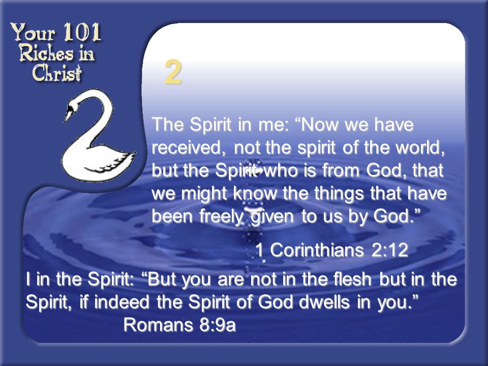 "2 The Spirit in me: ""Now we have received, not the spirit of the world, but the Spirit who is from God, that we might know the things that have been f"