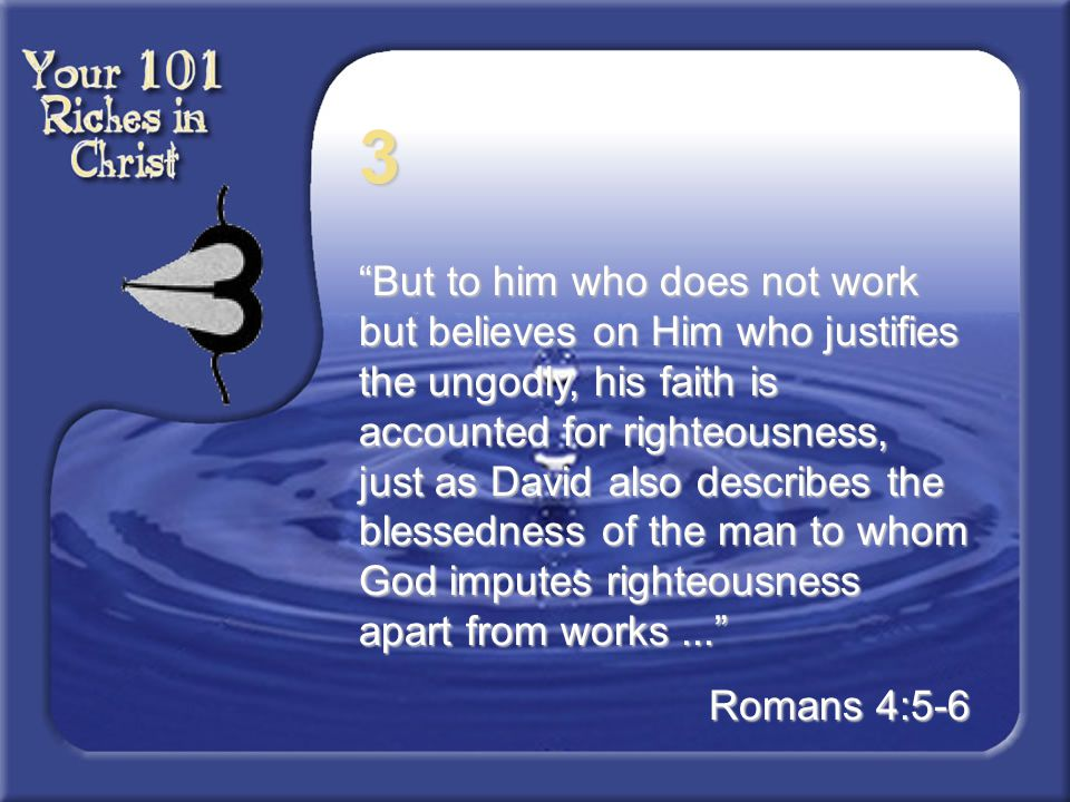"3 ""But to him who does not work but believes on Him who justifies the ungodly, his faith is accounted for righteousness, just as David also describes"