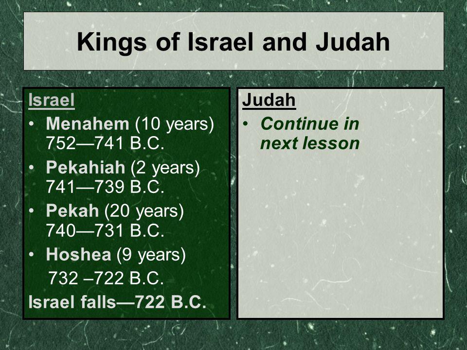Israel Menahem (10 years) 752—741 B.C. Pekahiah (2 years) 741—739 B.C.