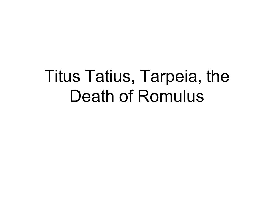 Titus Tatius, Tarpeia, the Death of Romulus