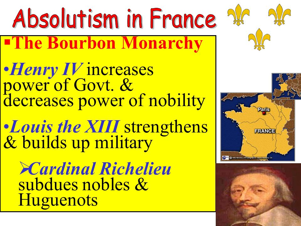  The Bourbon Monarchy Henry IV increases power of Govt.