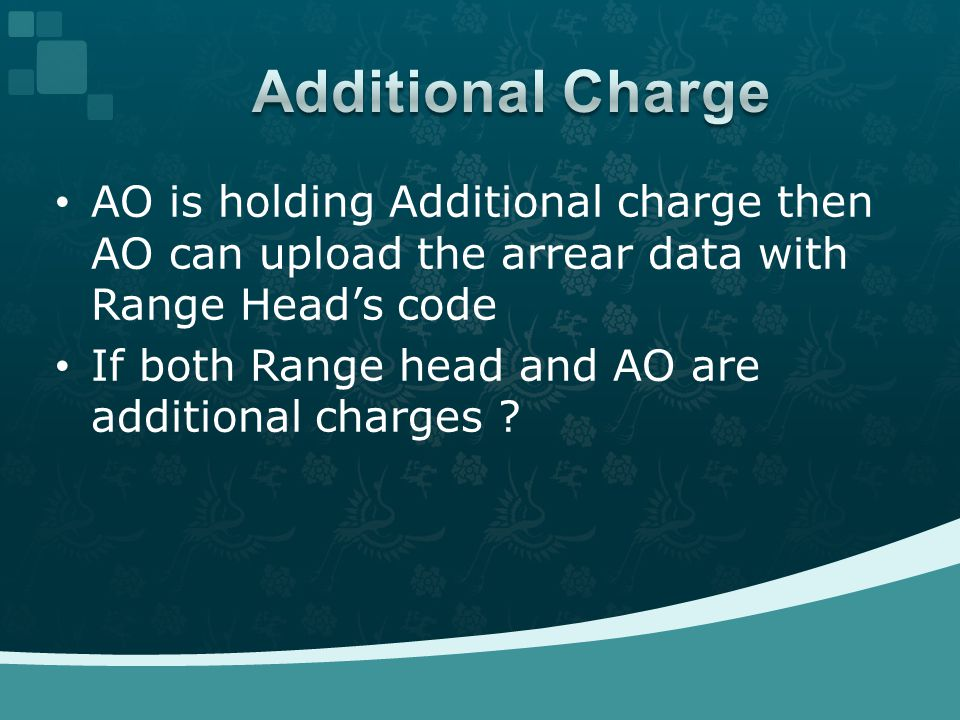 AO is holding Additional charge then AO can upload the arrear data with Range Head's code If both Range head and AO are additional charges ?
