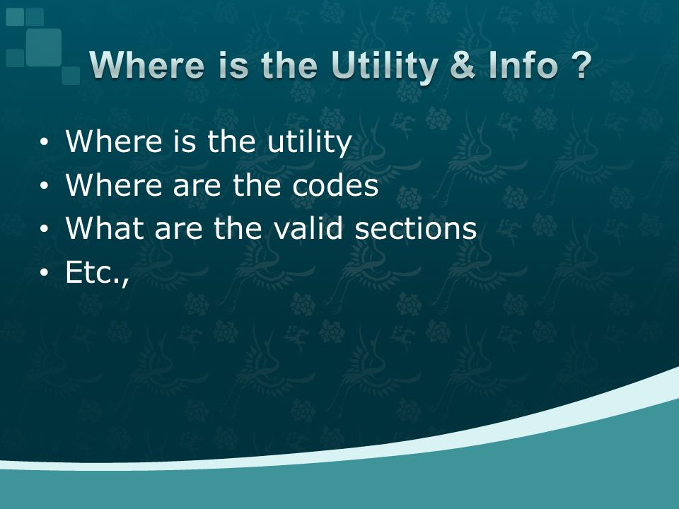 Where is the utility Where are the codes What are the valid sections Etc.,