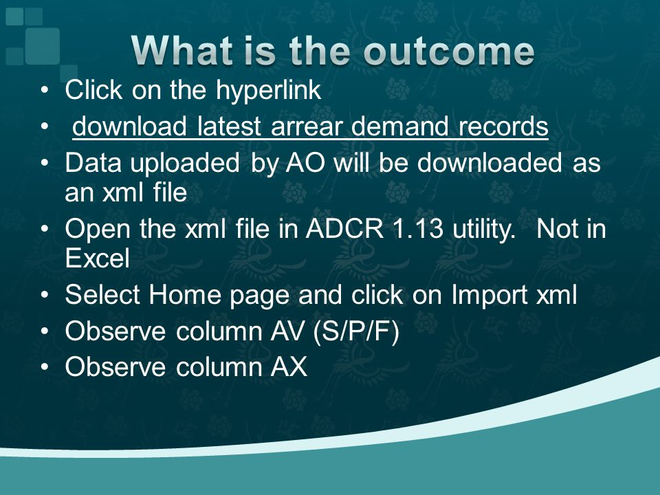 Click on the hyperlink download latest arrear demand records Data uploaded by AO will be downloaded as an xml file Open the xml file in ADCR 1.13 utility.