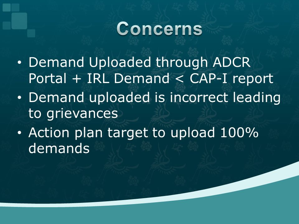 Demand Uploaded through ADCR Portal + IRL Demand < CAP-I report Demand uploaded is incorrect leading to grievances Action plan target to upload 100% demands