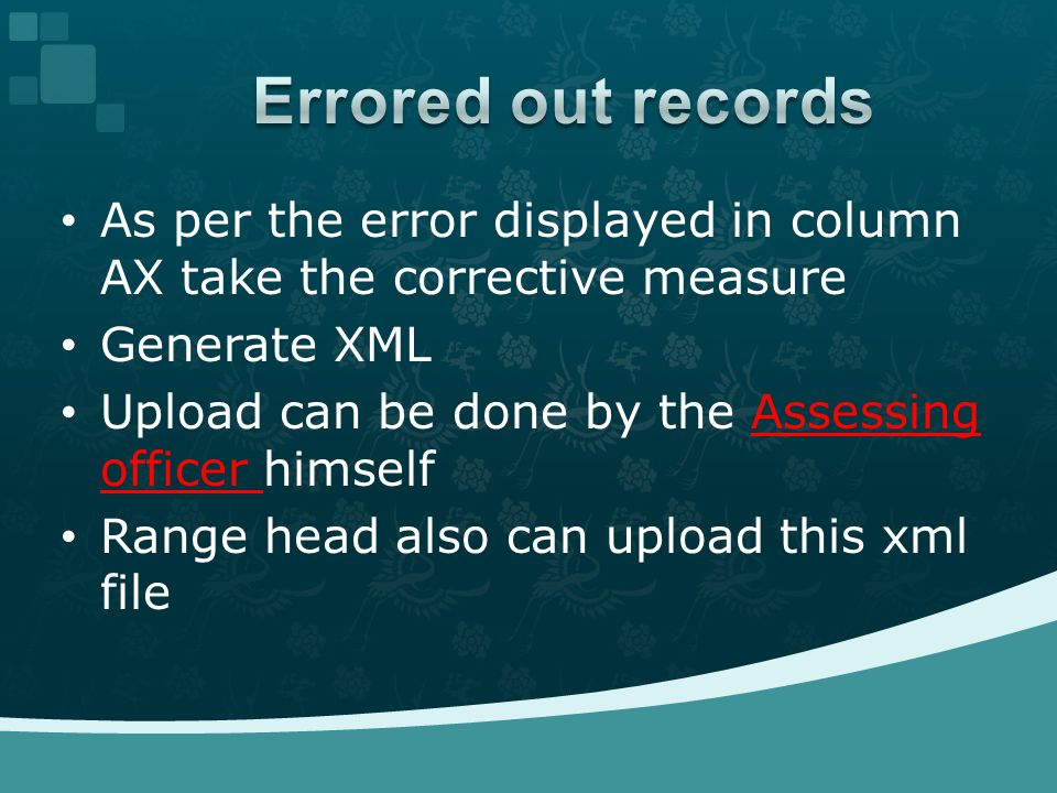 As per the error displayed in column AX take the corrective measure Generate XML Upload can be done by the Assessing officer himself Range head also can upload this xml file