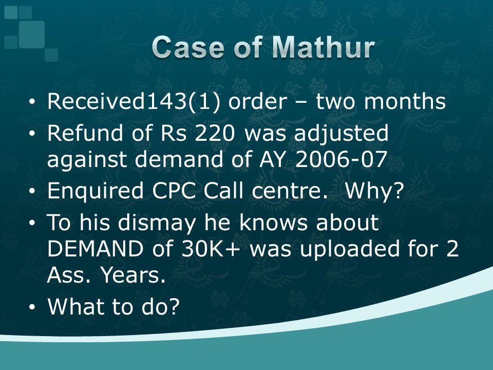Received143(1) order – two months Refund of Rs 220 was adjusted against demand of AY 2006-07 Enquired CPC Call centre.