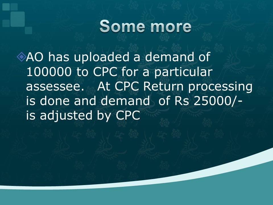  AO has uploaded a demand of 100000 to CPC for a particular assessee.