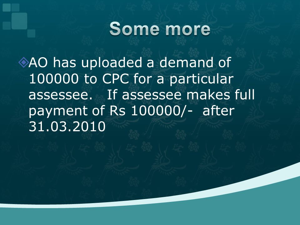  AO has uploaded a demand of 100000 to CPC for a particular assessee.