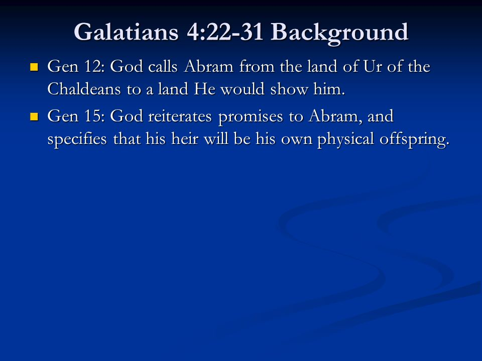 Galatians 4:22-31 Background Gen 12: God calls Abram from the land of Ur of the Chaldeans to a land He would show him. Gen 12: God calls Abram from th
