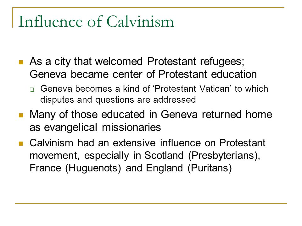 Influence of Calvinism As a city that welcomed Protestant refugees; Geneva became center of Protestant education  Geneva becomes a kind of 'Protestan