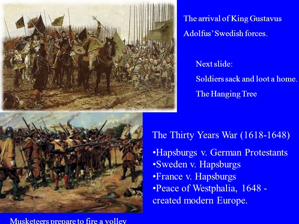 The Thirty Years War (1618-1648) Musketeers prepare to fire a volley The arrival of King Gustavus Adolfus' Swedish forces.
