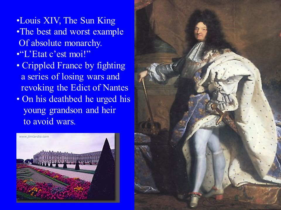 Louis XIV, The Sun King The best and worst example Of absolute monarchy.