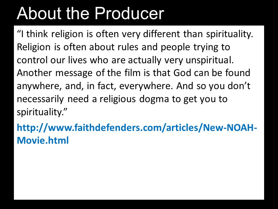 "About the Producer ""I think religion is often very different than spirituality. Religion is often about rules and people trying to control our lives w"