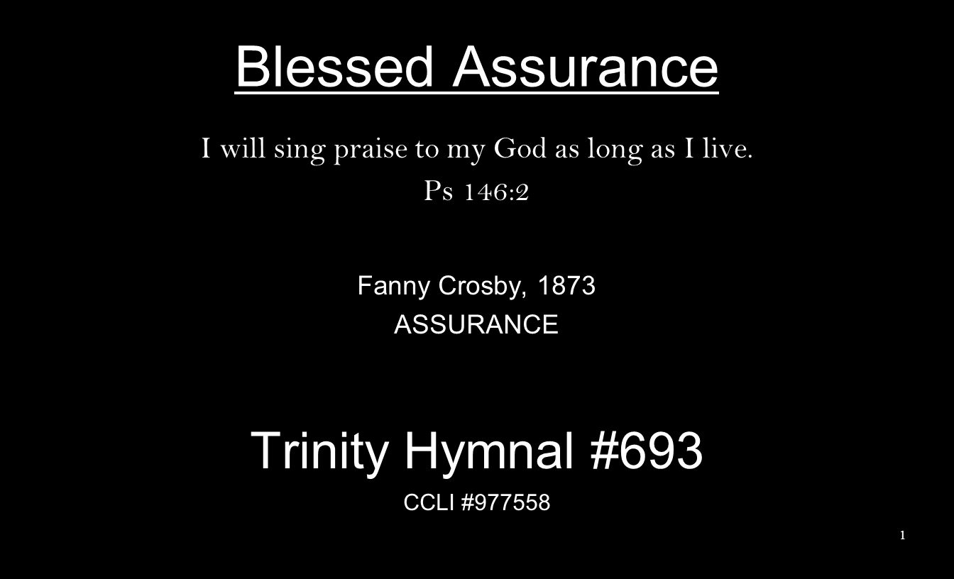Blessed Assurance I will sing praise to my God as long as I live.