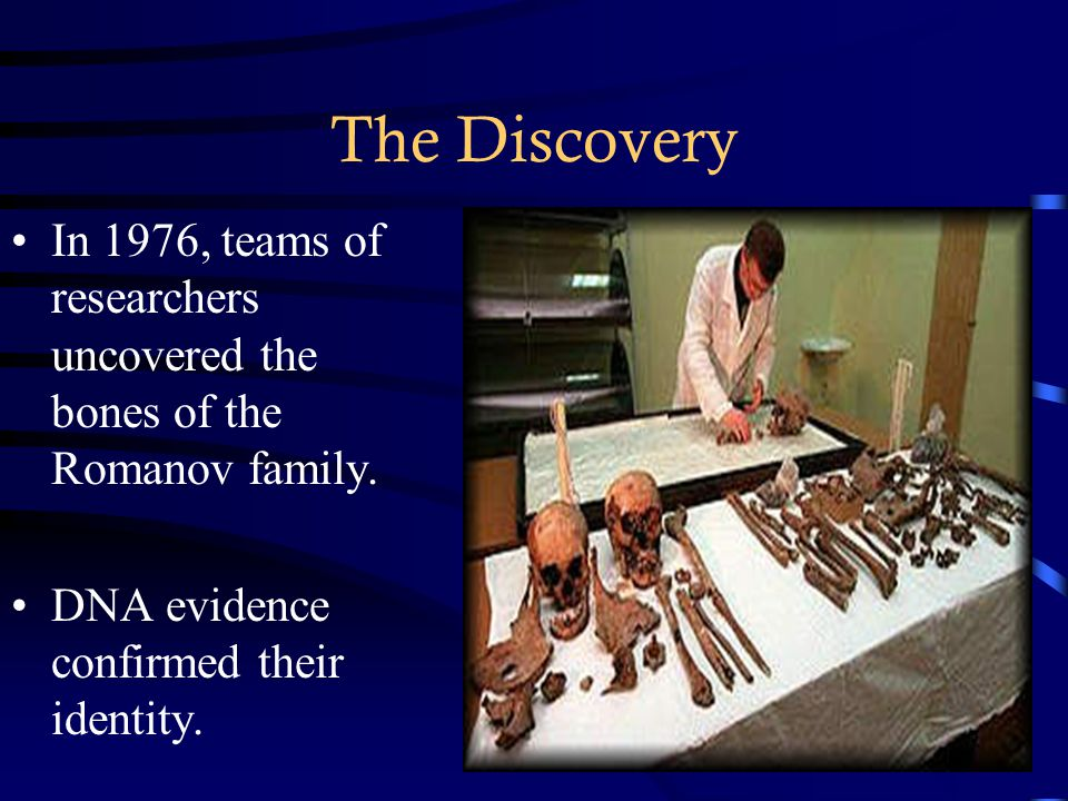The Discovery In 1976, teams of researchers uncovered the bones of the Romanov family. DNA evidence confirmed their identity.