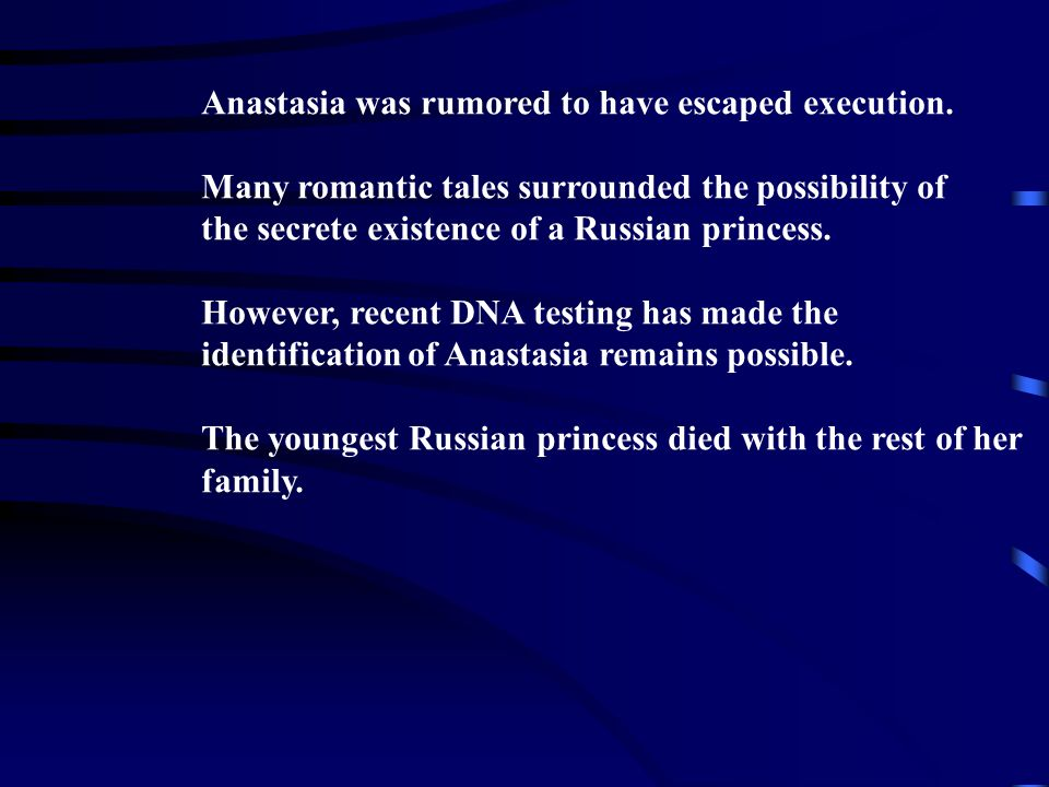 Anastasia was rumored to have escaped execution. Many romantic tales surrounded the possibility of the secrete existence of a Russian princess. Howeve