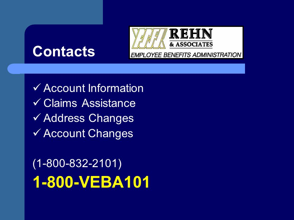 Contacts Account Information Claims Assistance Address Changes Account Changes (1-800-832-2101) 1-800-VEBA101