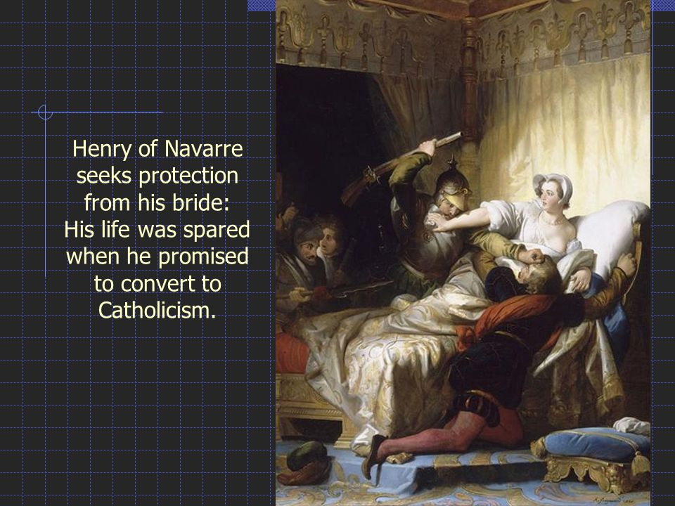 Henry of Navarre seeks protection from his bride: His life was spared when he promised to convert to Catholicism.