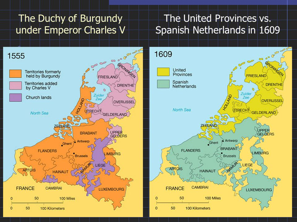The Duchy of Burgundy under Emperor Charles V The United Provinces vs. Spanish Netherlands in 1609