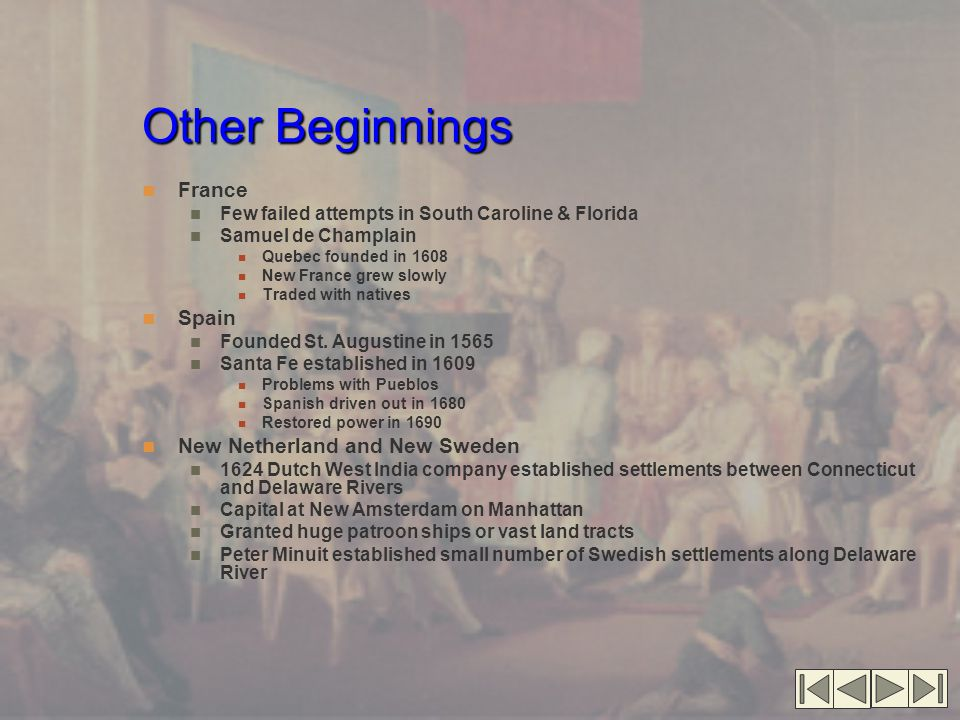 Other Beginnings France Few failed attempts in South Caroline & Florida Samuel de Champlain Quebec founded in 1608 New France grew slowly Traded with natives Spain Founded St.