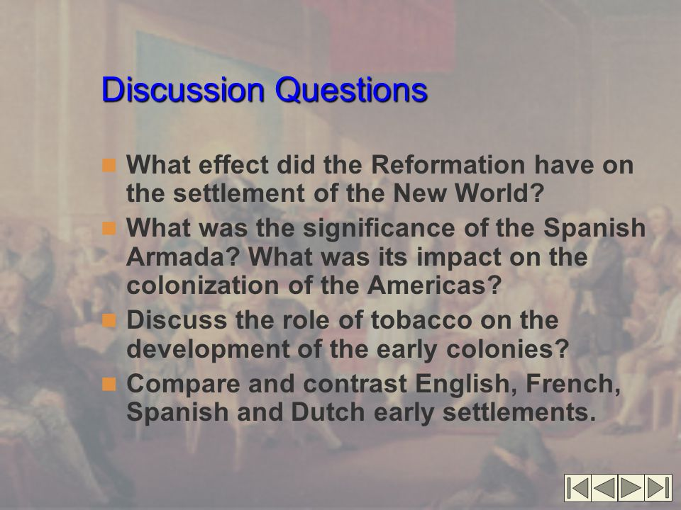Discussion Questions What effect did the Reformation have on the settlement of the New World.