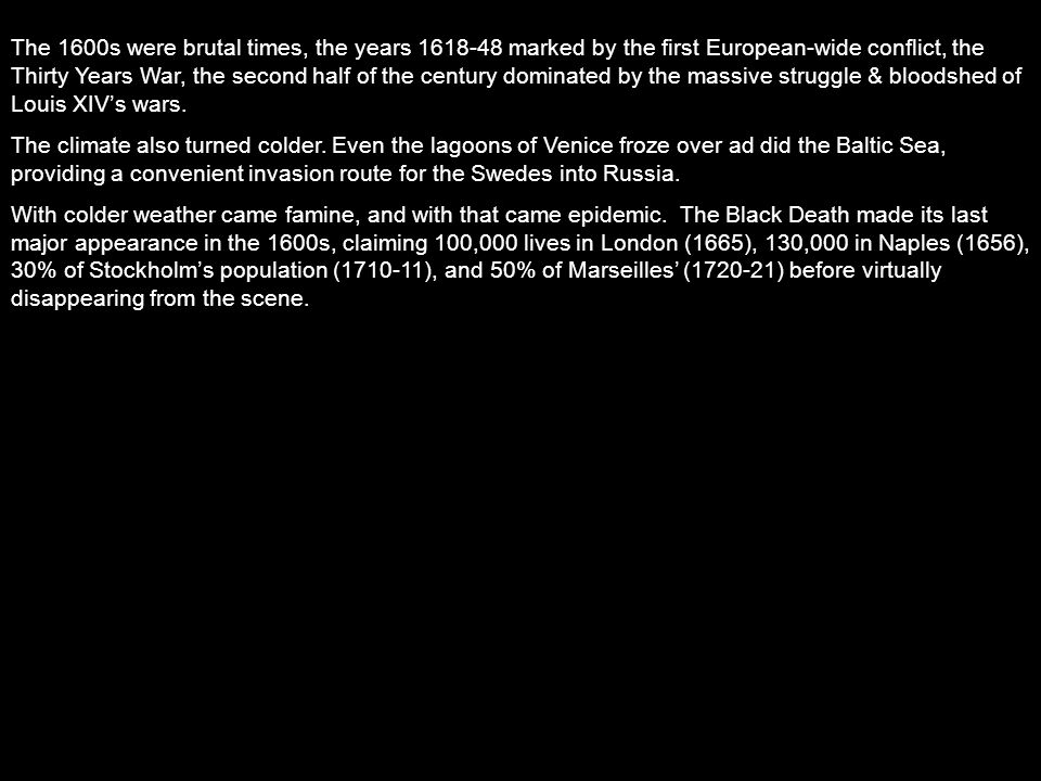 From 1648-1713 it is estimated that Europe's pop.fell from 118 million to 102 million.