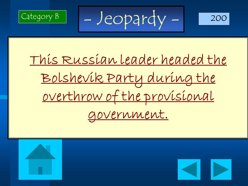 - Jeopardy - This Russian leader headed the Bolshevik Party during the overthrow of the provisional government.