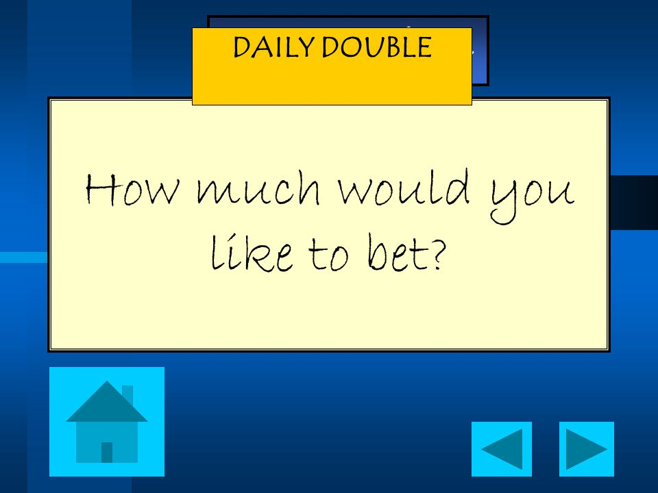 - Jeopardy - How much would you like to bet DAILY DOUBLE